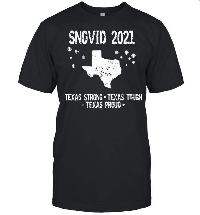 Snovid 2021 Texas Strong Texas Tough Texas Proud shirt