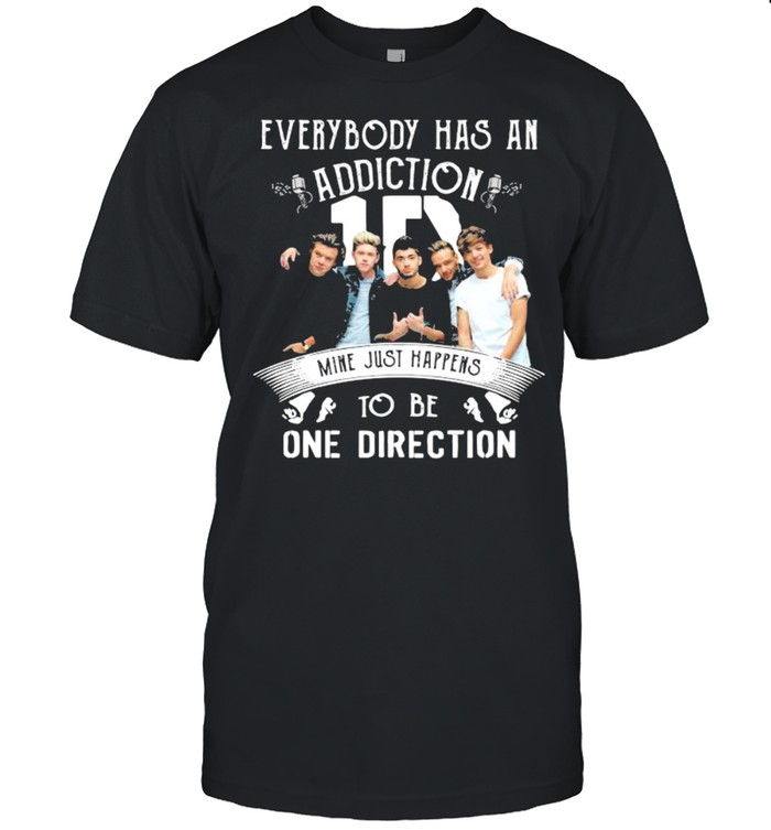 Everybody Has An Addiction Mine Just Happens To Be One Direction shirt