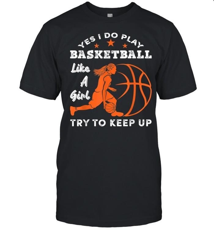 I Know I Play Like A Girl Basketball shirt