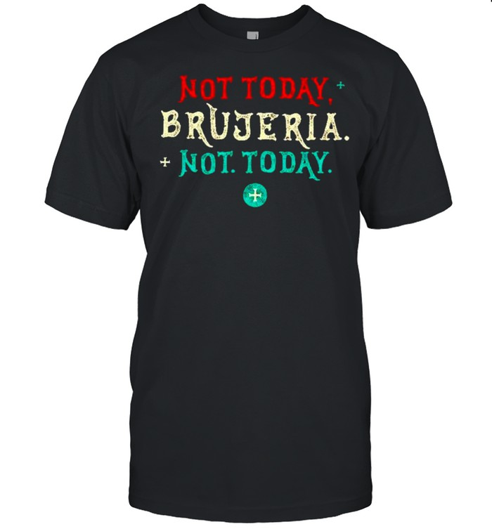Not today brujeria not today shirt