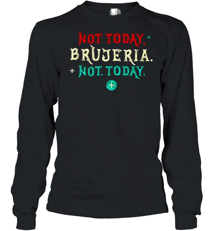 Not today brujeria not today shirt Long Sleeved T-shirt