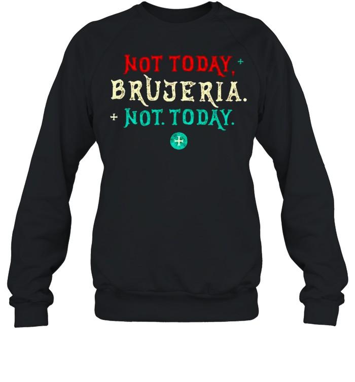 Not today brujeria not today shirt Unisex Sweatshirt