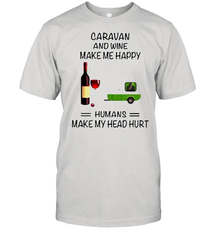 Caravan And Wine Make Me Happy Humans Make My Head Hurt shirt