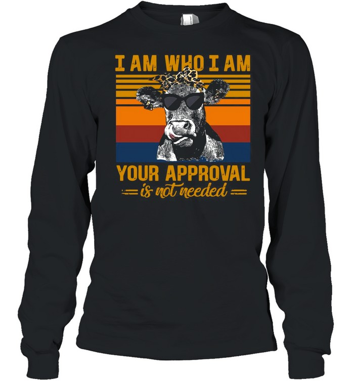 Cow I Am Who I Am Your Approval Is Not Needed Vintage Retro shirt Long Sleeved T-shirt