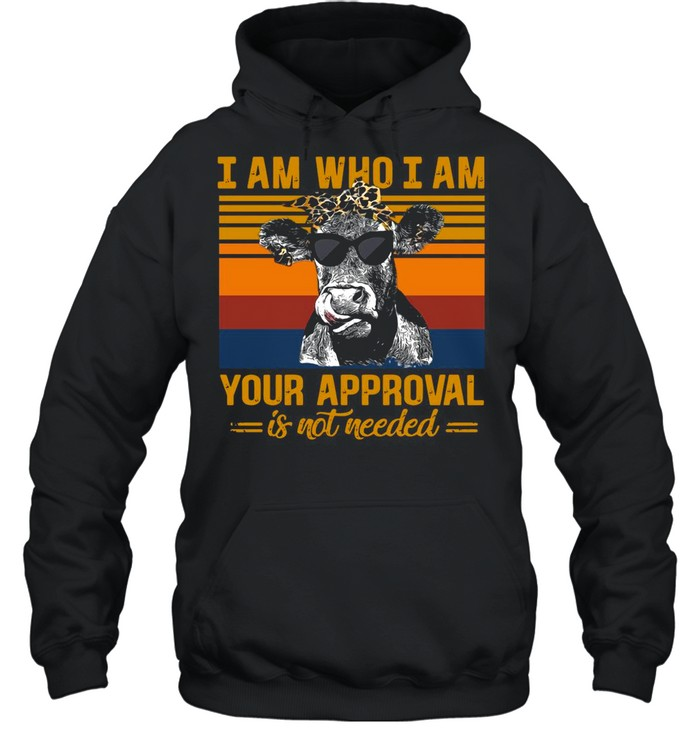 Cow I Am Who I Am Your Approval Is Not Needed Vintage Retro shirt Unisex Hoodie