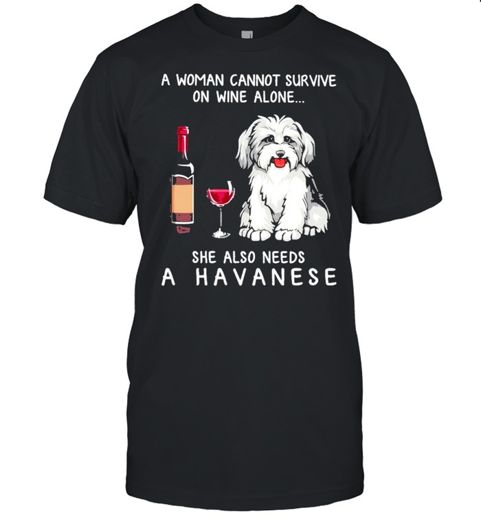 A Havanese A Woman Cannot Survive On Wine Alone She Also Needs shirt