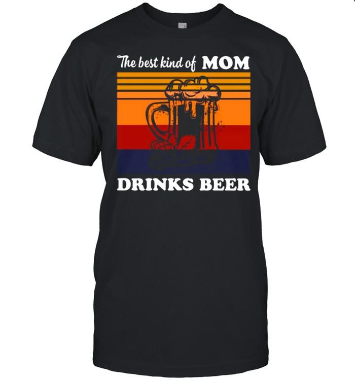 The Best Kind Of Mom Drinks Beer Vintage shirt