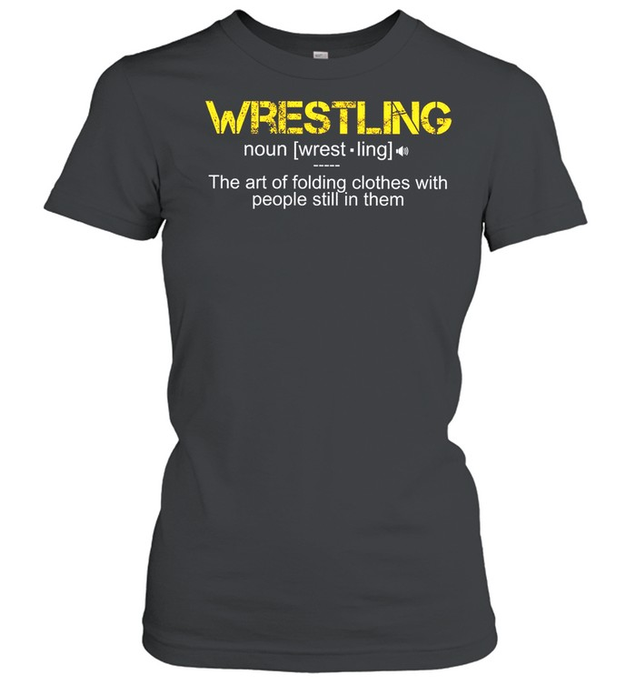 Wrestling The Art Folding Clothes With People Still In Them shirt Classic Women's T-shirt