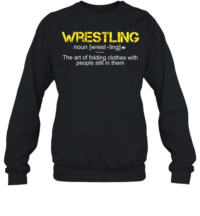 Wrestling The Art Folding Clothes With People Still In Them shirt Unisex Sweatshirt
