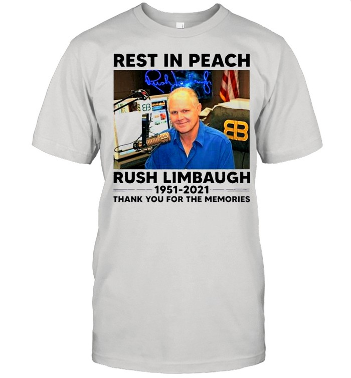 Rip rest in peach Rush Limbaugh 1951 2021 thank you for the memories shirt