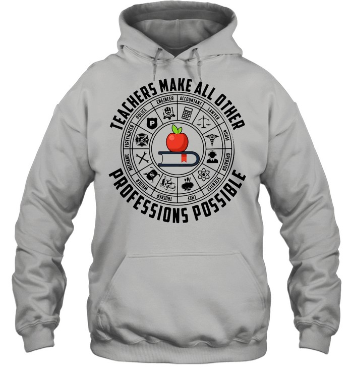 Teachers Make All Other Professions Possible  Unisex Hoodie