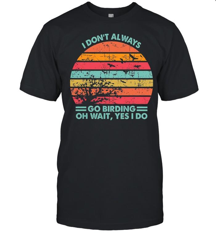 I dont always go birding oh wait yes I do vintage shirt