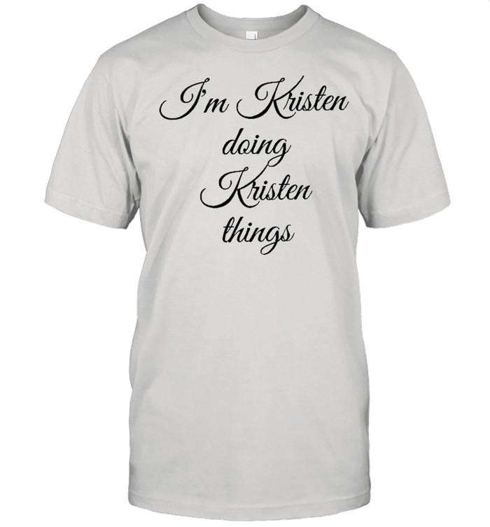 I'm Kristen Doing Kristen Things Funny Birthday Shirt
