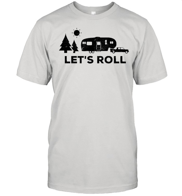 Let's Roll Camping Camper 5Th Wheel Rv Vacation Shirt