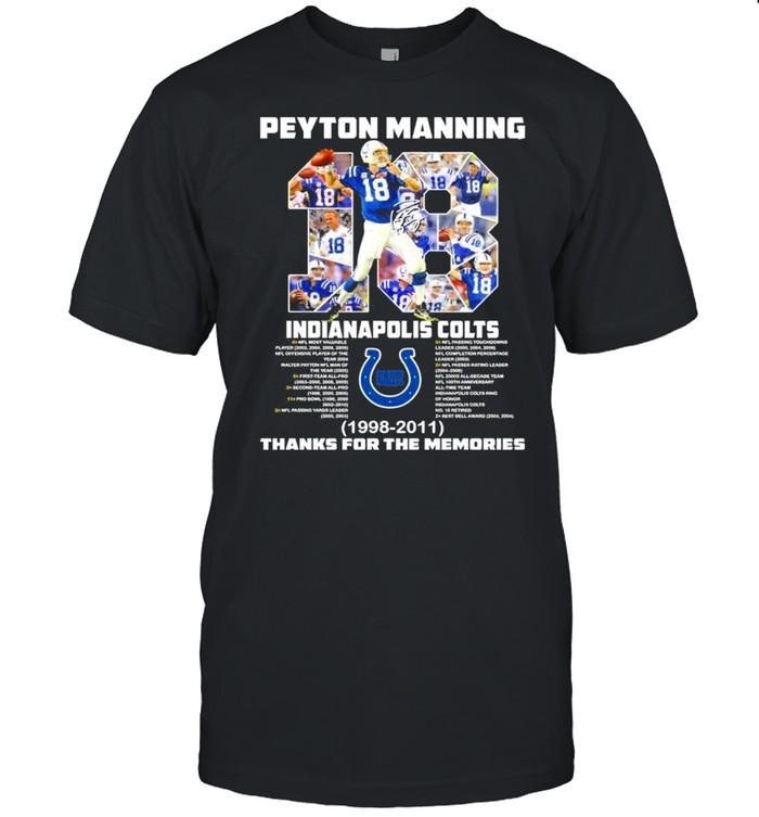 18 Peyton Manning Indianapolis Colts 1998 2011 thanks you the memories shirt
