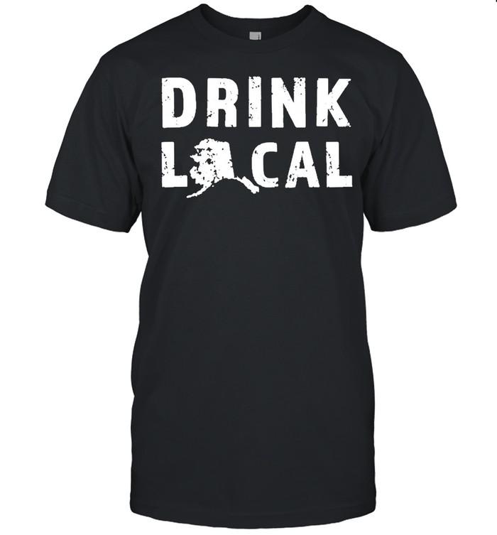 Drink Local Alaska Craft Beer Ak Brewers And Breweries Shirt