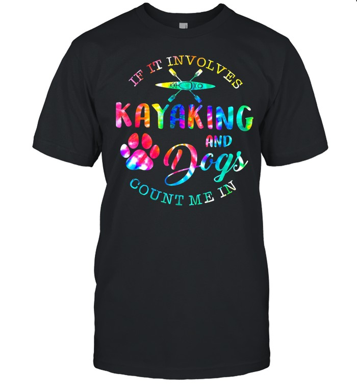 If It Involves Kayaking And Dogs Count Me In Shirt