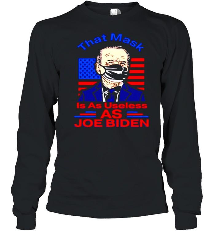 That mask is as useless as Joe Biden buck fiden not my president shirt Long Sleeved T-shirt