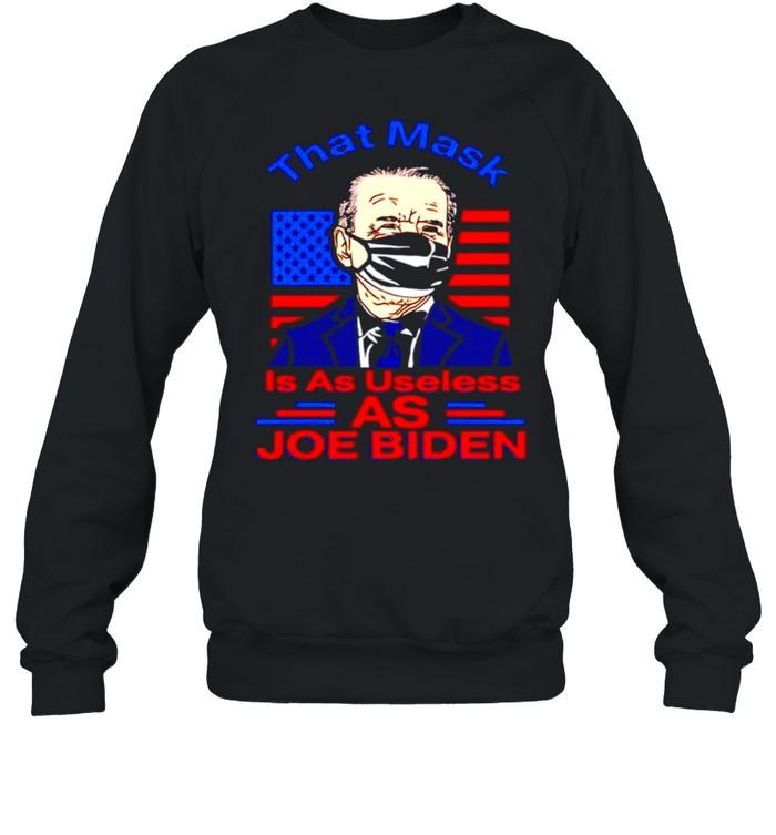 That mask is as useless as Joe Biden buck fiden not my president shirt Unisex Sweatshirt