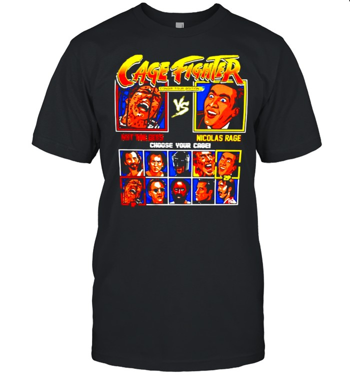 Cage Fighter not the bees vs Nicolas Rage choose your cage shirt