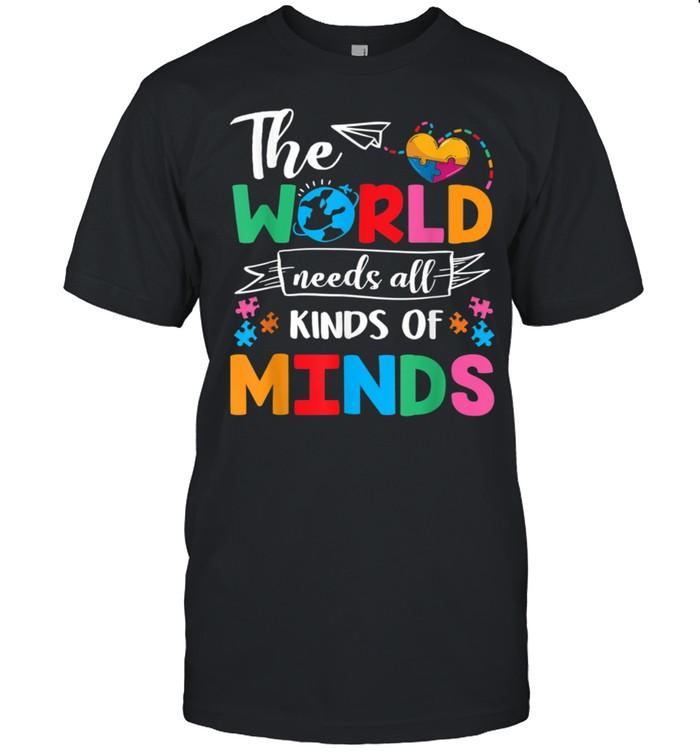 The World Needs All Kinds of Minds Autism Awareness ASD shirt