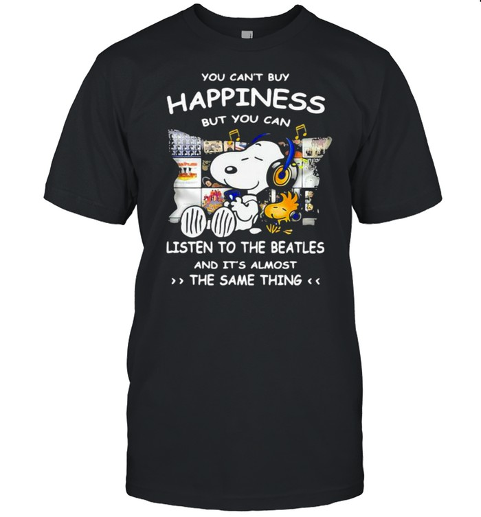 You Can't Buy Happiness But You Can Listen To The Beatles The Same Thing Shirt