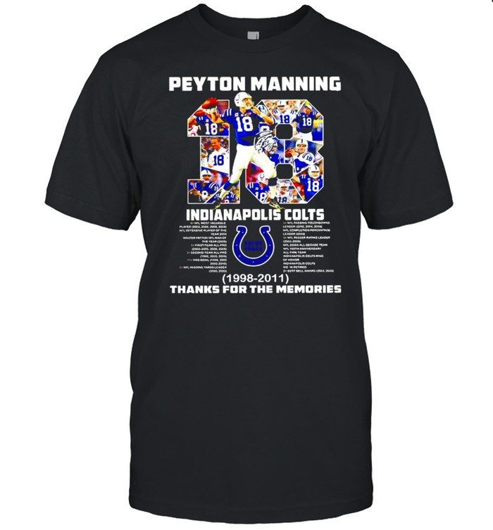 2021 Peyton Manning 18 Indianapolis Colts 1998 2011 thank for the memories signature shirt