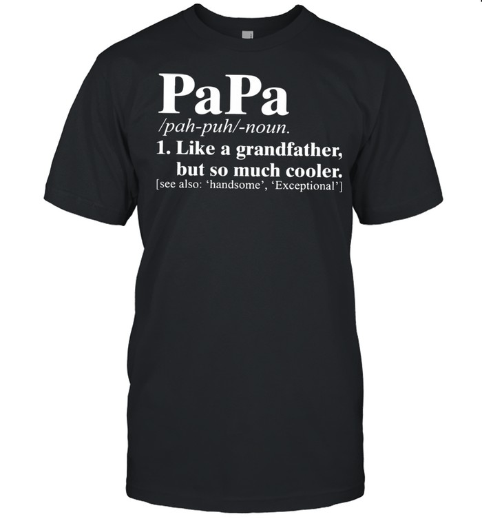 Papa I Like A Grandfather But So Much Cooler Shirt
