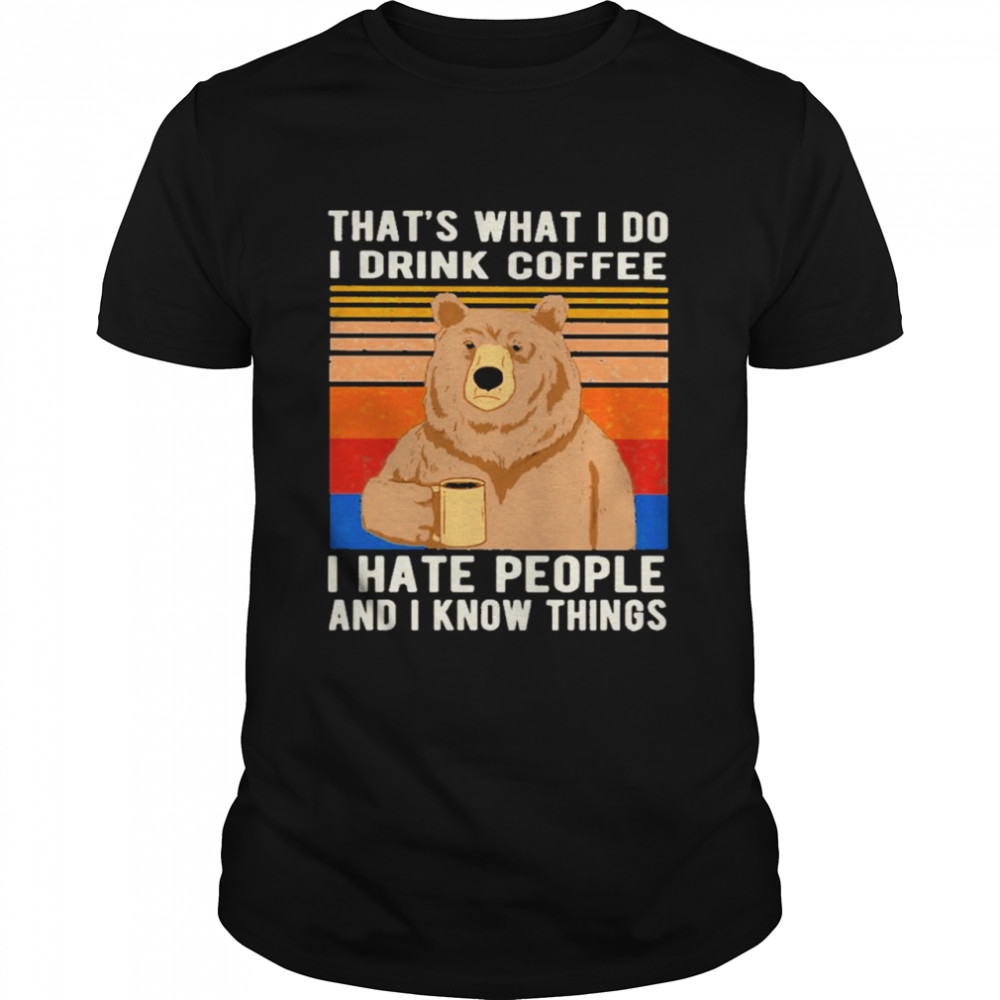 Bear That's What I Do I Drink Coffee I Hate People Vintage Shirt