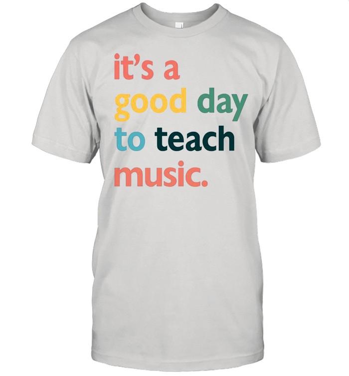 Its A Good Day To Teach Music shirt