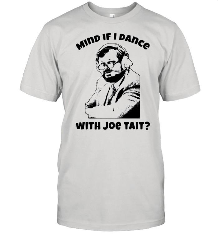 Mind If I Dance With Joe Tait T-shirt