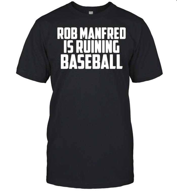 Rob Manfred is ruining baseball 2021 shirt