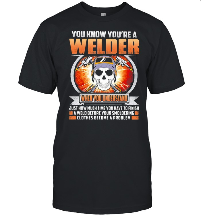 You Know You're A Welder When You Understand Skull Shirt