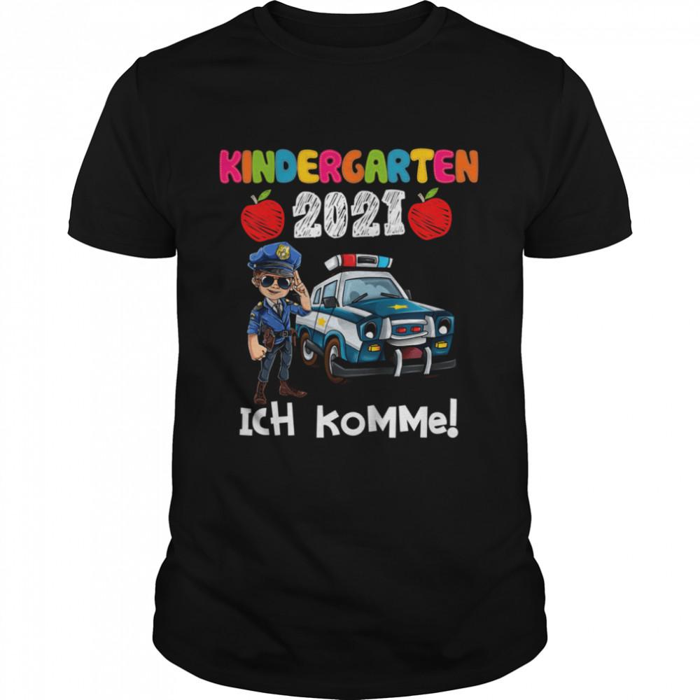 Kindergarten 2021 Ich Komme Polizist Polizeiauto Polizei shirt