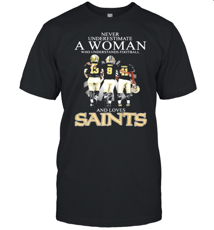 Never Underestimate A Woman Who Understands Football And Loves Saints Signature Shirt