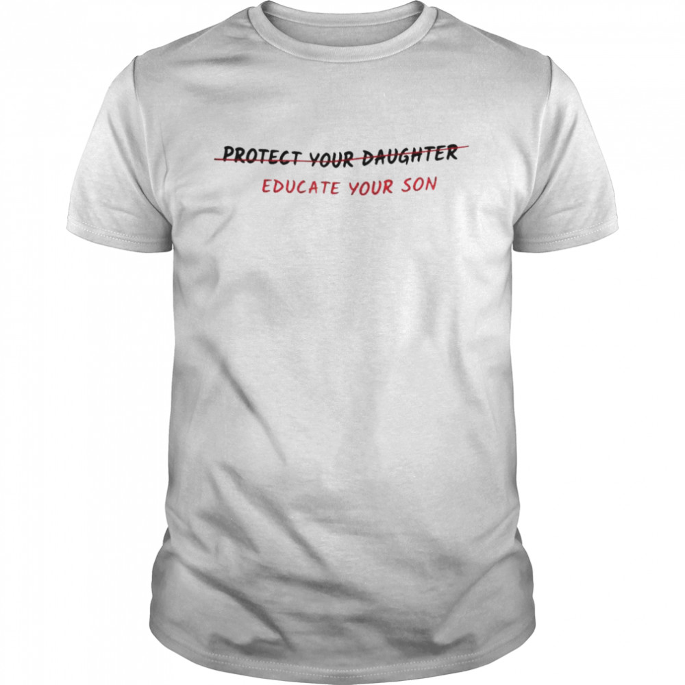 Protect Your Daughter Educate Your Son Feminist shirt