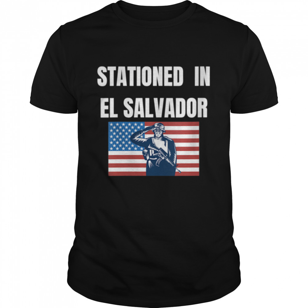 Stationed In El Salvador shirt