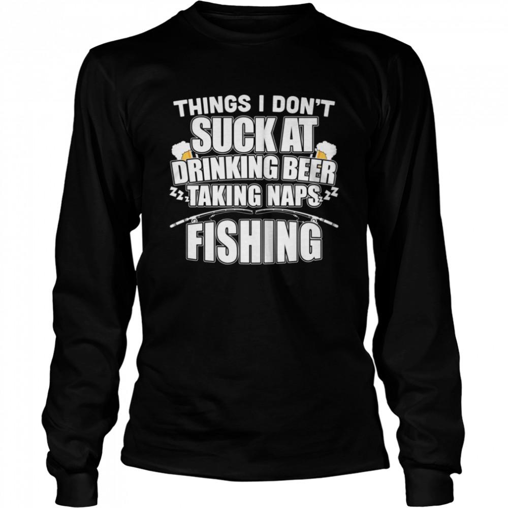 Things I Don't Suck At Beer Naps Fishing shirt Long Sleeved T-shirt