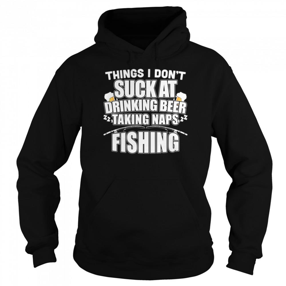 Things I Don't Suck At Beer Naps Fishing shirt Unisex Hoodie