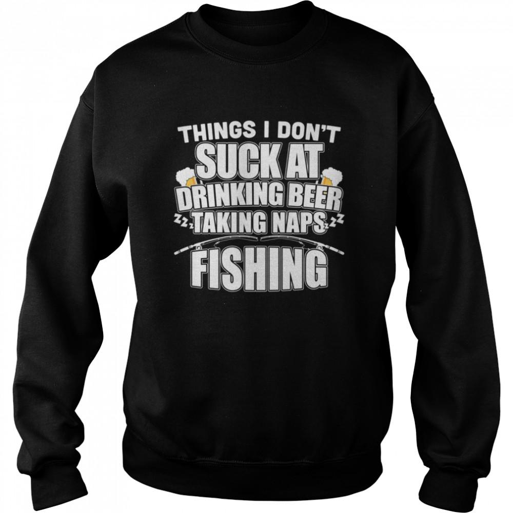 Things I Don't Suck At Beer Naps Fishing shirt Unisex Sweatshirt
