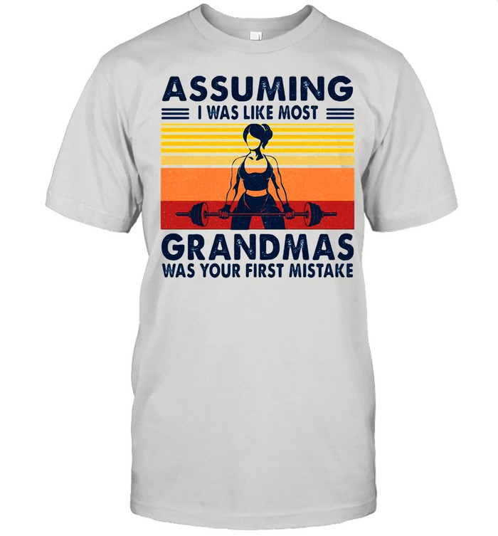 Assuming I Was Like Most Grandmas Was Your First Mistake Girls Gym Vintage Shirt
