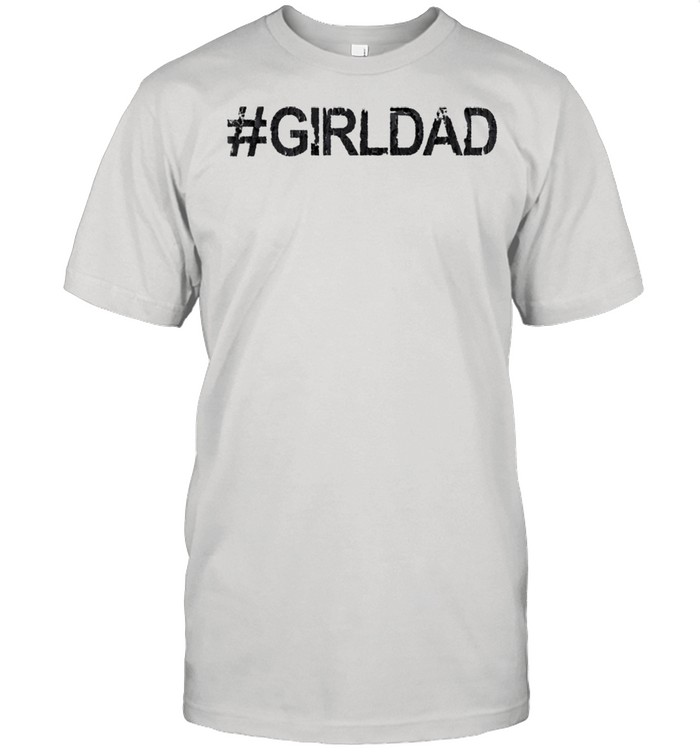 Hashtag Girl Dad Father's Day shirt