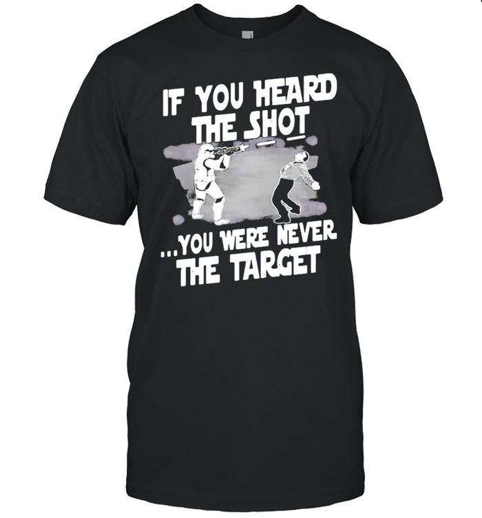 If You Heard The Shot You Were Never The Target Shirt