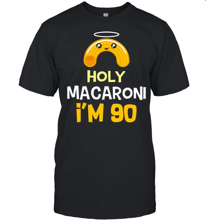 90th birthday Holy Macaroni I'm 90 years old shirt