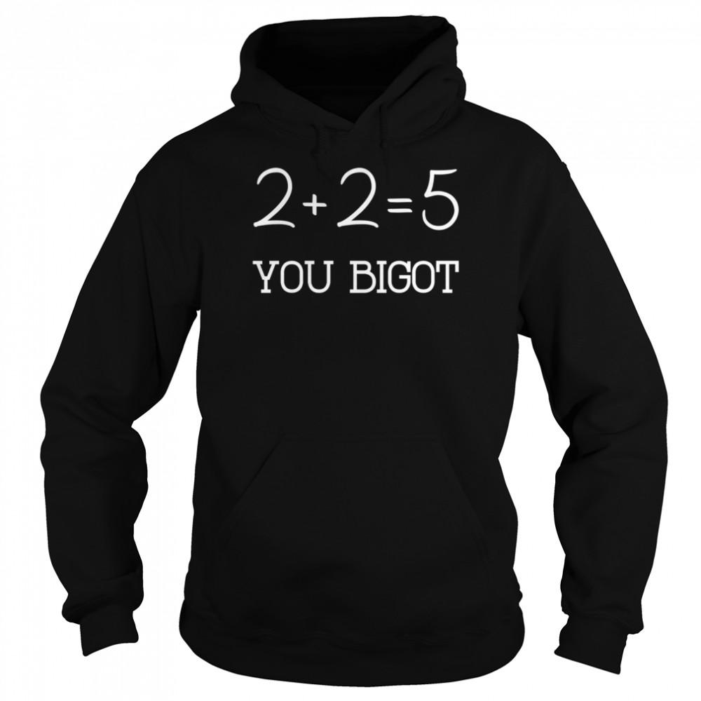 2+2+=5 you bigot shirt Unisex Hoodie