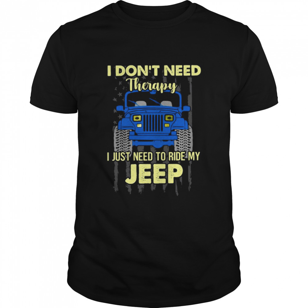 I Don't Need Therapy I Just Need To Ride My Jeep American Flag shirt