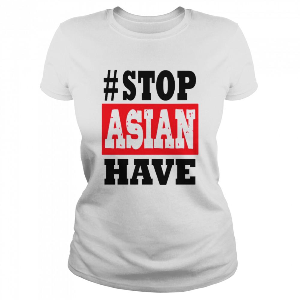 #Stop Asian Have shirt Classic Women's T-shirt