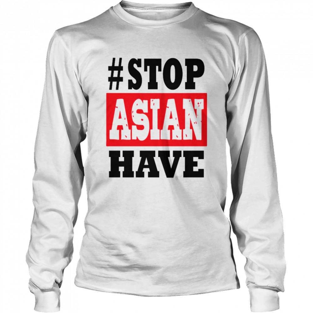 #Stop Asian Have shirt Long Sleeved T-shirt