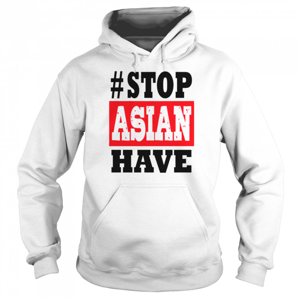 #Stop Asian Have shirt Unisex Hoodie