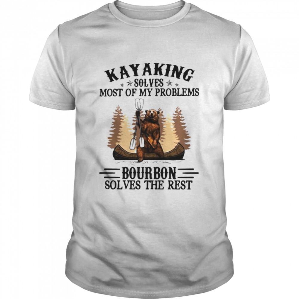 Bear Kayaking solves most of my problems bourbon solves the rest shirt
